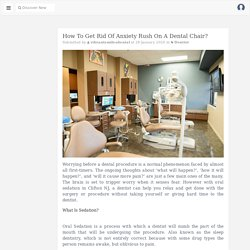 How To Get Rid Of Anxiety Rush On A Dental Chair?