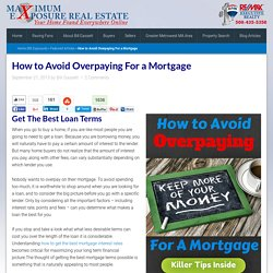 How to Avoid Overpaying For a Mortgage