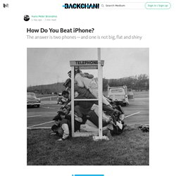 How Do You Beat iPhone? — Backchannel