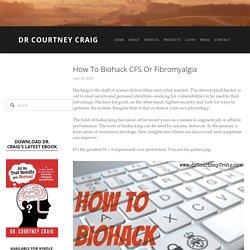 How to Biohack CFS or Fibromyalgia