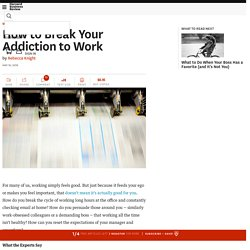 How to Break Your Addiction to Work