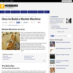 How to Build a Marble Machine