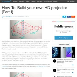 How-To: Build your own HD projector (Part 1)