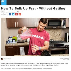 How To Bulk Up Fast - Without Getting Fat!