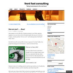 How are you?……Busy! | front foot consulting