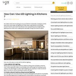 How Can I Use LED Lighting in Kitchens ?