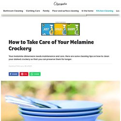 How to Take Care of Your Melamine Crockery - Cleanipedia