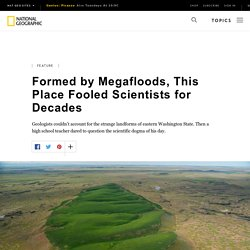 Formed by Megafloods, This Place Fooled Scientists for Decades