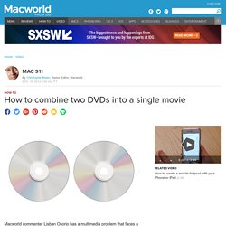 How to combine two DVDs into a single movie