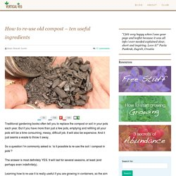 How to re-use old compost – ten useful ingredients