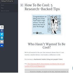 How To Be Cool: 5 Research-Backed Tips
