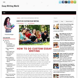 HOW TO DO CUSTOM ESSAY WRITING ~ Essay Writing World