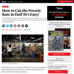 How to Cut the Poverty Rate in Half (It's Easy) - Matt Bruenig and Elizabeth Stoker