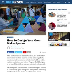 How to Design Your Own MakerSpaces