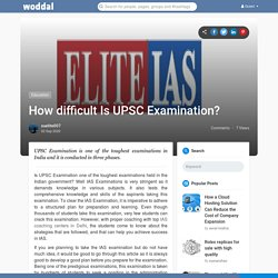 How difficult Is UPSC Examination?