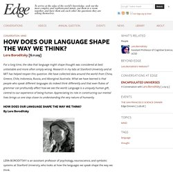 HOW DOES OUR LANGUAGE SHAPE THE WAY WE THINK?