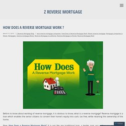 How Does A Reverse Mortgage Work ? - Z Reverse Mortgage
