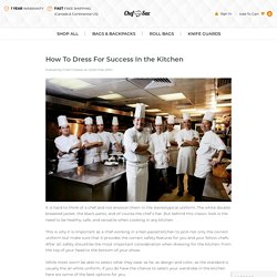 How To Dress For Success In the Kitchen - Chef Sac