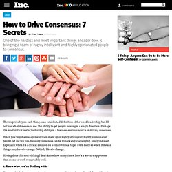How to Drive Consensus: 7 Secrets