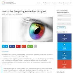 How to See Everything You've Ever Googled