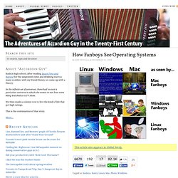 How Fanboys See Operating Systems — The Adventures of Accordion Guy in the 21st Century