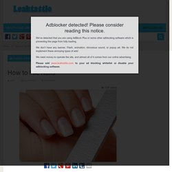 How to File Nails - Leaktattle.com