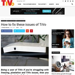 How to fix these issues of TiVo