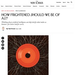 How Frightened Should We Be of A.I.?