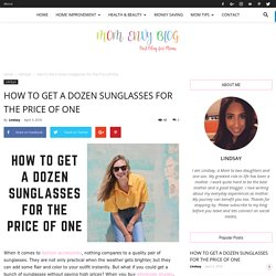 How To Get A Dozen Sunglasses For The Price Of One