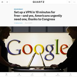 How to get a personal VPN and why you need one now — Quartz