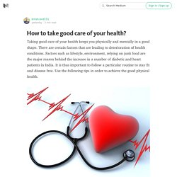 How to take good care of your health?
