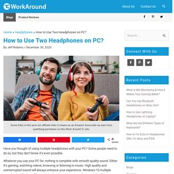How to Use Two Headphones on PC? (Updated Guide)