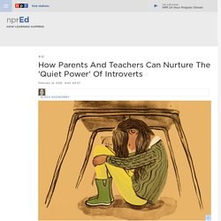 How Parents And Teachers Can Nurture The 'Quiet Power' Of Introverts : NPR Ed