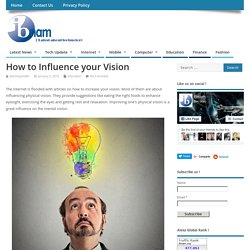 How to Influence your Vision