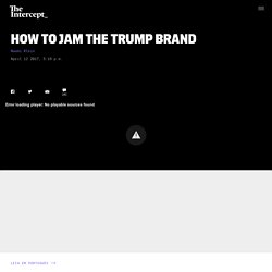 How to Jam the Trump Brand