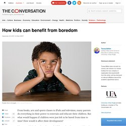 Being bored is good for children - and adults. This is why