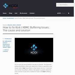 How to fix Kodi / xbmc Buffering Issues.