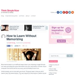 Think Simple Now » How to Learn Without Memorizing