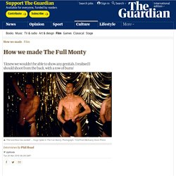 How we made The Full Monty