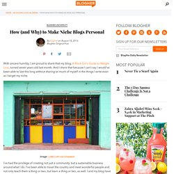 How (and Why) to Make Niche Blogs Personal