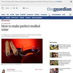 How to make perfect mulled wine | Life and style