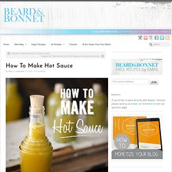 How To Make Hot Sauce - Beard + Bonnet