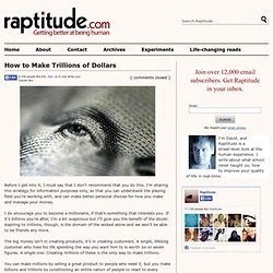 How to Make Trillions of Dollars | Raptitude.com