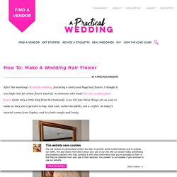 How To: Make A Wedding Hair Flower