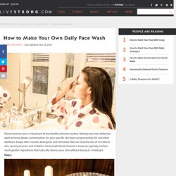 How to Make Your Own Daily Face Wash