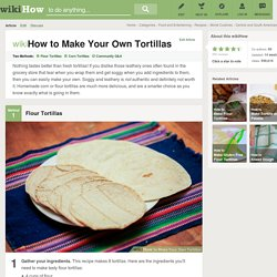 How to Make Your Own Tortillas: 24 Steps (with Pictures)