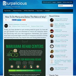 How To Do Marijuana Detox The Natural Way?