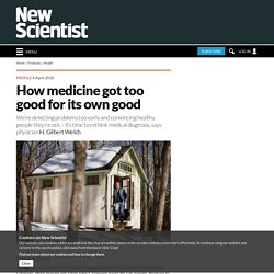 How medicine got too good for its own good