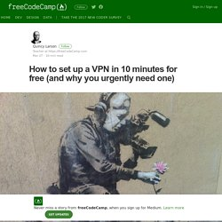 How to set up a VPN in 10 minutes for free (and why you urgently need one)