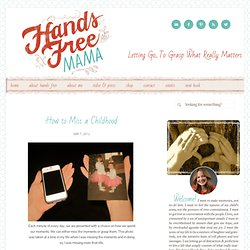 How to Miss a Childhood | Hands Free Mama